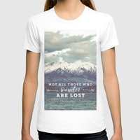 not all those who wander are lost T-shirts featuring Not all those who wander are lost by SmallDeskBigIdeas