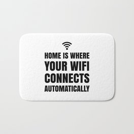 HOME IS WHERE YOUR WIFI CONNECTS AUTOMATICALLY Bath Mat