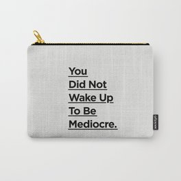 You Did Not Wake Up to Be Mediocre black and white minimalist typography home room wall decor Carry-All Pouch