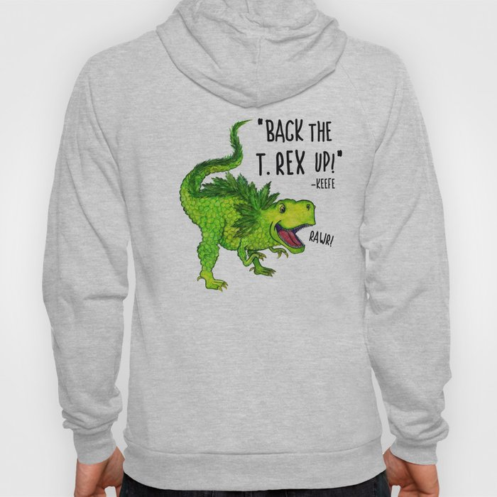 Back the T. Rex up! Hoodie