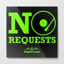 No Requests Metal Print