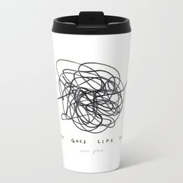 life goes like this Metal Travel Mug