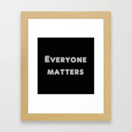 Everyone matters Framed Art Print