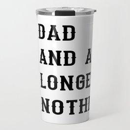 I'm a dad and a logger lumberjack shirt Travel Mug