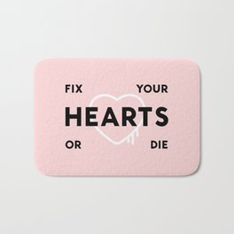 Fix Your Hearts or Die Bath Mat