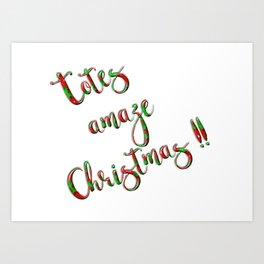 Totes Amaze Christmas Text Greeting Art Print