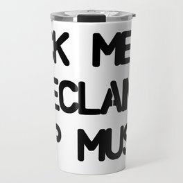 Fuck Metal Reclaim Pop Music* Travel Mug