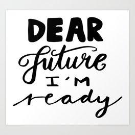 Motivational quotes - Dear future, I'm ready Art Print