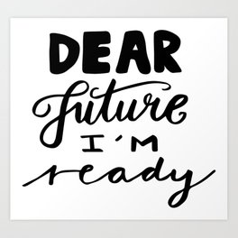 Motivational quotes - Dear future, I'm ready Art Print