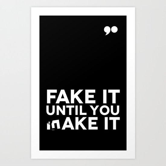 Fake It Until You Make It Art Print