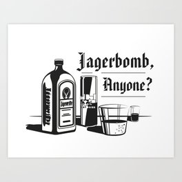 Jagerbomb, Anyone? Art Print