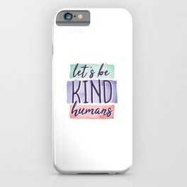 Lets be Kind Humans Anti Bullying Gift iPhone Case