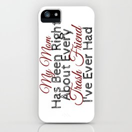 Mom Is Right Trash Friend Sucks Mother Advice iPhone Case