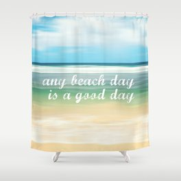 any beach day is a good day Shower Curtain