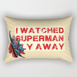I watched Superman fly away Rectangular Pillow