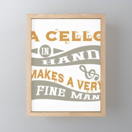 A Cello in Hand Makes a Very Fine Man Framed Mini Art Print