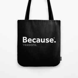 Because reasons. Tote Bag