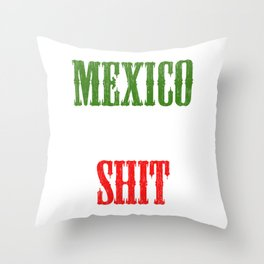 """Mexican themed Top Garment Apparel """"Mexico Is The Shit"""" T-shirt Design Mexico Green White Red Throw Pillow"""