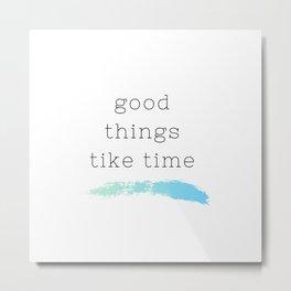good things tike time quotes Metal Print