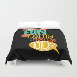 Doing What You're Told Duvet Cover