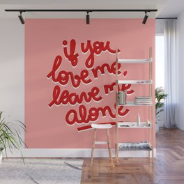 if you love me, leave me alone II Wall Mural