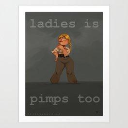 Ladies is Pimps Too Art Print