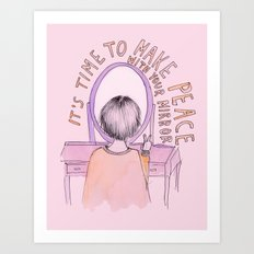 It's time to make peace with your mirror Art Print