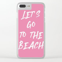 summer quote pink - let's go to the beach Clear iPhone Case