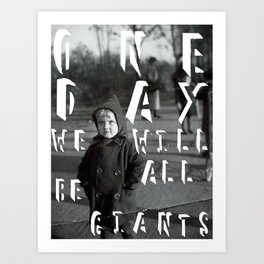 One Day We Will All Be Giants Art Print