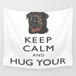 Keep Calm And Hug Your Rottweiler Wall Tapestry