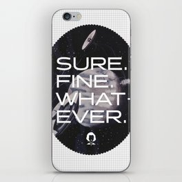 Sure. Fine. Whatever. iPhone Skin