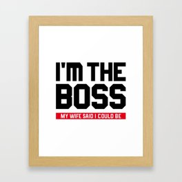 I'm The Boss! My Wife Said I Could Be Framed Art Print