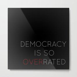 Democracy is so overrated Metal Print