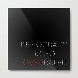 Democracy is so overrated - tvshow Metal Print