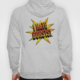 I hate bursts! Hoody