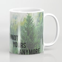Haven't You Heard? I'm Not Yours Anymore Coffee Mug