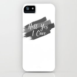 Hell Yes I Care - Proceeds Benefit United We Dream iPhone Case