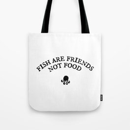 Fish are Friends, Not Food Tote Bag