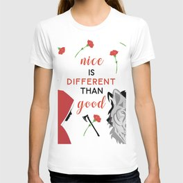 Nice is different than good T-shirt