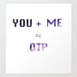 You + Me = OTP Art Print
