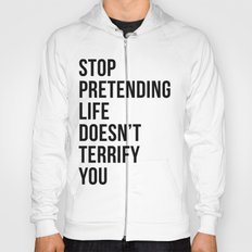 Stop pretending life doesn't terrify you Hoody