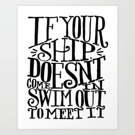 if your ship doesn't come in x typography Art Print