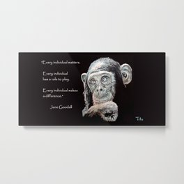 a Jane Goodall quote - black Metal Print