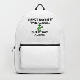 I'm Not Saying It Was Aliens, But It Was Aliens Meme Design For Ancient Aliens Fans / Alien Guy Backpack