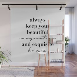 Always Keep Your Beautiful Imagination and Exquisite Humor Wall Mural