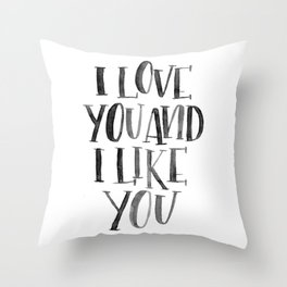 I Love You and I Like You Throw Pillow