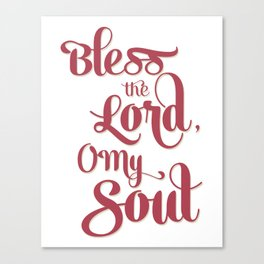 Bless the Lord, O My Soul Canvas Print