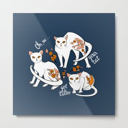 Oh, no! Your cat got a tattoo (blue) Metal Print