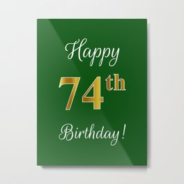 """Elegant """"Happy 74th Birthday!"""" With Faux/Imitation Gold-Inspired Color Pattern Number (on Green) Metal Print"""