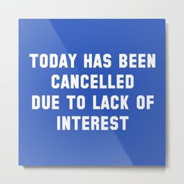Today Has Been Cancelled Metal Print